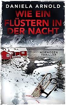 Wie ein Flüstern in der Nacht: Norwegen-Thriller von [Daniela Arnold]