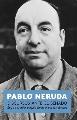 Neruda, P: Discursos Ante El Senado
