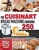 The Cuisinart Bread Machine Cookbook: 250 Hands-Off Bread Making Recipes for Your Cuisinart Bread Maker