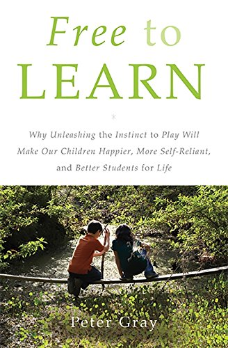 Free to Learn: Why Unleashing the Instinct to Play Will Make...