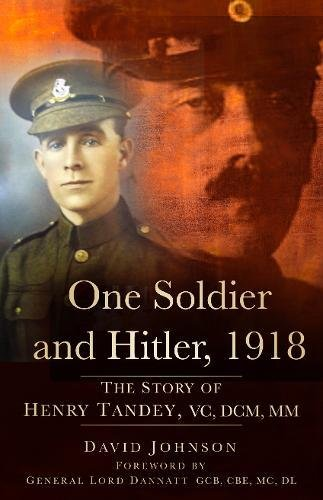 One Soldier and Hitler, 1918: The Story of Henry Tandey, VC, DCM, MM