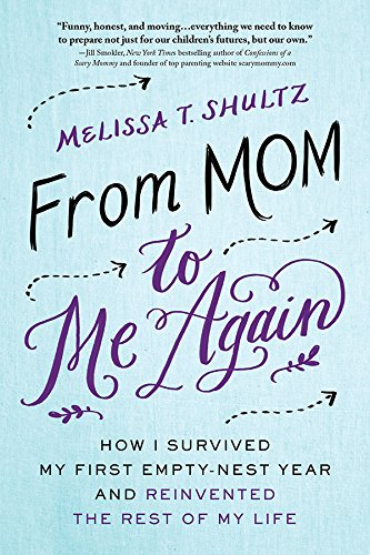 From Mom to Me Again: How I Survived My First Empty-Nest...
