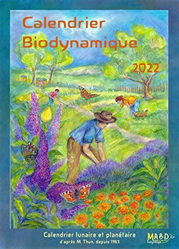 Calendrier biodynamique 2022: Le calendrier lunaire et planétaire d'après Maria Thun. Depuis 1963