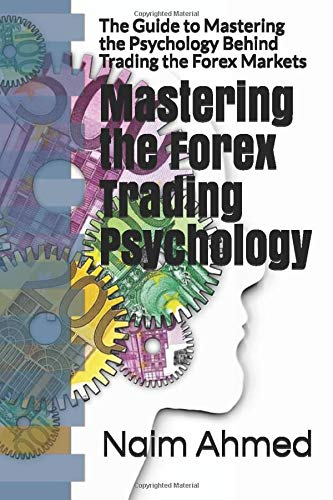 Mastering the Forex Trading Psychology: The Guide to...