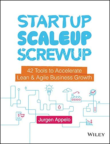 Startup, Scaleup, Screwup: 42 Tools to Accelerate Lean & Agile Business Growth: 42 Tools to Accelerate Lean and Agile Business Growth