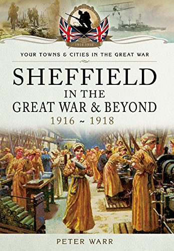 Sheffield in the Great War and Beyond: 1916 - 1918 (Your Towns & Cities in the Great War)
