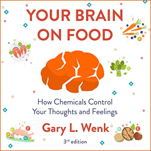 Your Brain on Food: How Chemicals Control Your Thoughts and...