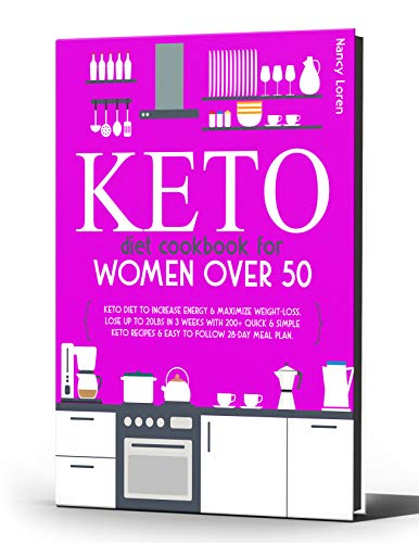 KETO DIET COOKBOOK FOR WOMEN OVER 50: Keto Diet To Increase Energy & Maximize Weight-loss. Lose Up To 20lbs in 3 Weeks With 200+ Quick & Simple Keto Recipes & Easy to Follow 28-Day Meal Plan 1