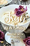 Fresh as a Daisy: Cooking with Flowers