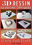 Dessin 3d et illusions optiques: Comment dessiner des illusions d'optique et de l'art 3D...