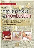 Manuel pratique de moxibustion - Soulagez vous-même vos douleurs par simple échauffement...