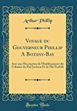Voyage Du Gouverneur Phillip a Botany-Bay: Avec Une Description de...