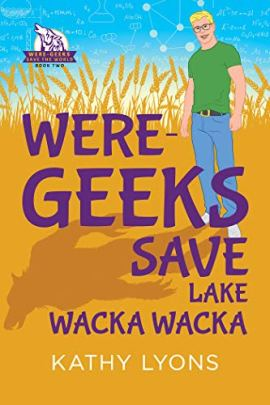 Were-Geeks Save Lake Wacka Wacka (Were-Geeks Save the World Book 2) by [Kathy Lyons]