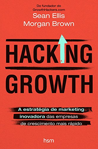 Hacking Growth. The Innovative Marketing Strategy of the Fastest Growing Companies