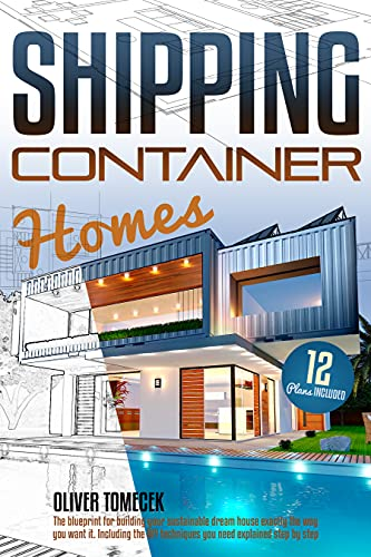 Shipping Container Homes: The Blueprint to Build Your Sustainable...