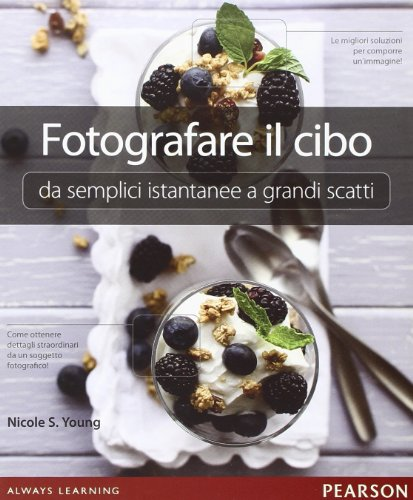 Fotografare il cibo. Da semplici istantanee a grandi scatti. Ediz. illustrata