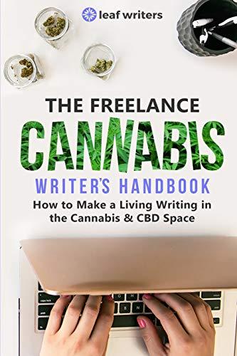 The Freelance Cannabis Writer's Handbook: How to Make a Living Writing in the Cannabis & CBD Space
