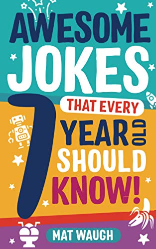 Awesome Jokes That Every 7 Year Old Should Know!: Hundreds...