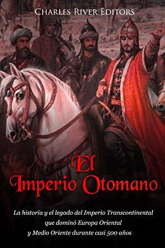 El Imperio Otomano: La historia y el legado del Imperio Transcontinental que dominó Europa Oriental