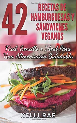 42 Recetas de Hamburguesas y Sándwiches Veganos: Fácil, Se
