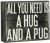 JennyGems Wooden Sign All You Need is A Hug and A Pug - Pug Mom - Pug Gifts - Pug Sign - Pug Signs - Shelf Knick Knacks