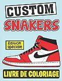 Custom Sneakers Livre de coloriage Édition Spéciale: une collection des 30 baskets les plus emblématiques Idéal pour tous les passionnés des sneakers.