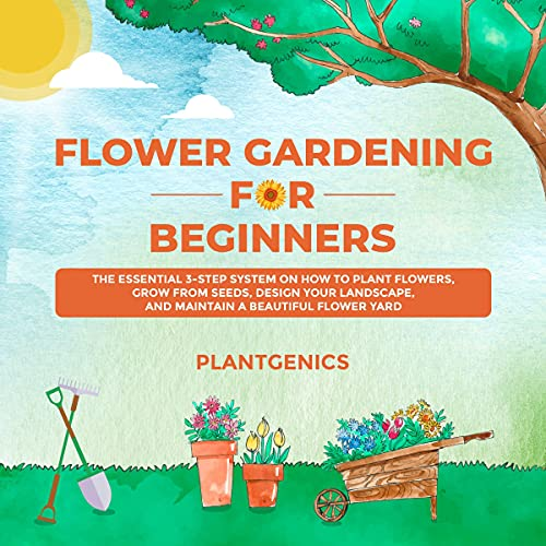 Flower Gardening for Beginners: The Essential 3-Step System on How to...