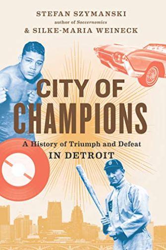 Amazon.com: City of Champions: A History of Triumph and Defeat in Detroit  eBook: Szymanski, Stefan, Weineck, Silke-Maria: Kindle Store