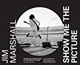 Jim Marshall: Show Me the Picture: Images and Stories from a Photography Legend
