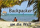 Backpacker um die Welt (Wandkalender 2021 DIN A3 quer)