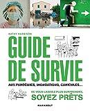 Guide de survie en toute situation: Pandémie, terrorisme, accidents... Tout pour...