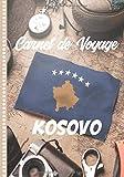Carnet de Voyage Kosovo: Guide à Remplir de vos Histoires et Anecdotes...