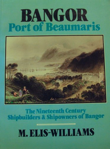 Bangor port of Beaumaris: The nineteenth century shipbuilders and shipowners of Bangor