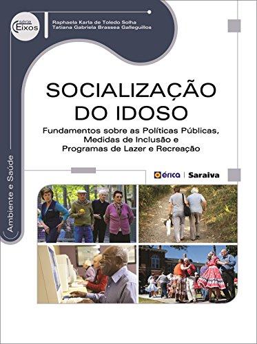 Socialização do Idoso. Fundamentos Sobre as Políticas Públicas, Medidas de Inclusão e Programas de Lazer e Recreação