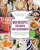 Mix-Rezepte für Babys und Kleinkinder: Brei, Beikost und Fingerfood aus dem Thermomix® - Für TM5 & TM31