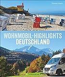 Wohnmobil Highlights Deutschland. Die 50 schönsten Ziele und Touren zwischen Ostsee und Alpen. Deutschland mit dem Wohnmobil inklusive Infos zu Stellplätzen und Campingplätzen mit GPS-Koordinaten.