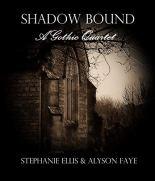 Shadow Bound: A Gothic Quartet by [Stephanie Ellis, Alyson Faye]