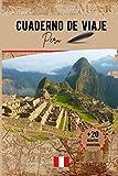 Cuaderno de viaje Peru: Un práctico cuaderno de viaje para preparar y organizar su viaje. Transporte, alojamiento, lista de control, notas y desafíos divertidos para hacer.