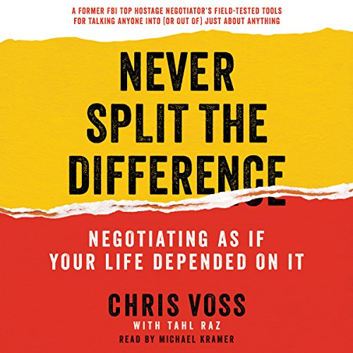 Never Split the Difference: Negotiating as if Your Life...