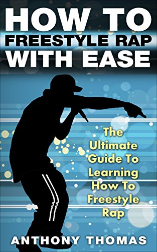 How To Freestyle Rap With Ease - The Ultimate Guide To Learning ...