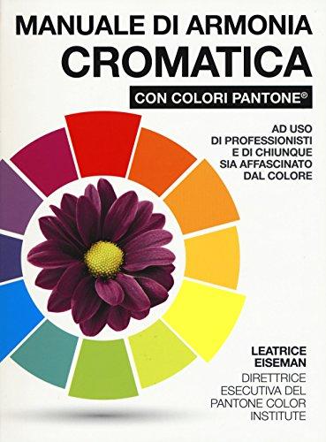 Manuale di armonia cromatica con colori Pantone®. Ediz. a colori