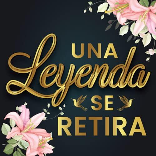 Una Leyenda Se Retira: libro de visitas de Feliz jubilación - Idea Original Perfecto Regalo de Retiro para Mujer para que la fiesta de jubilacion ... / recuerdos) sobre el jubilado - Buena suerte