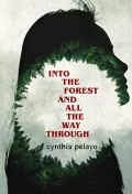Into The Forest And All The Way Through by [Cynthia Pelayo]