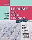Le russe. Lire, écrire, prononcer. C'est facile!: Méthode efficace pour débutants