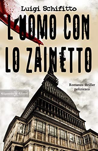 Luomo con lo zainetto : Un romanzo thriller poliziesco, un hard boiled ambientato a Torino