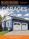 Black & Decker The Complete Guide to Garages 2nd Edition: Includes: Building a New Garage, Repairing & Replacing Doors & Windows, Improving Storage, Maintaining ... Plans (Black & Decker Complete Guide)