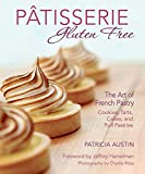 Pâtisserie Gluten Free: The Art of French Pastry: Cookies, Tarts, Cakes, and Puff Pastries
