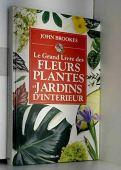 Le grand livre des fleurs, plantes et jardins d'interieur