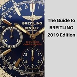 The Guide to BREITLING 2019 Edition: Buyer's Guide to LUXURY SWISS WATCHES. Breitling is known for precision-made… 31