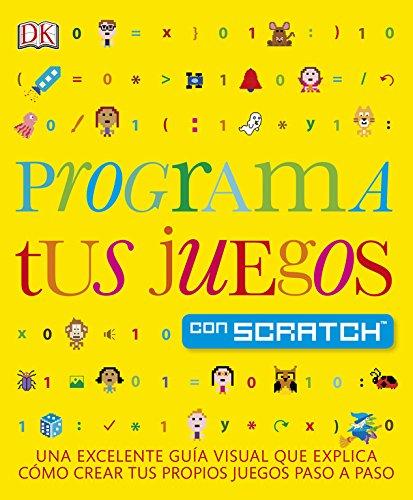 Programa tus juegos con Scratch: Una excelente guía visual que explica como crear tus propios juego